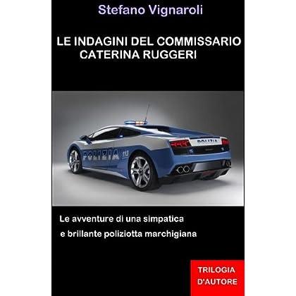 Le Indagini Del Commissario Caterina Ruggeri - La Trilogia Completa