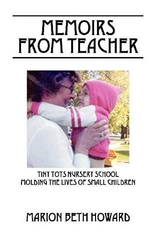 Memoirs from Teacher: Tiny Tots Nursery School Molding the Lives of Small Children by Marion Beth Howard (2011-12-27)