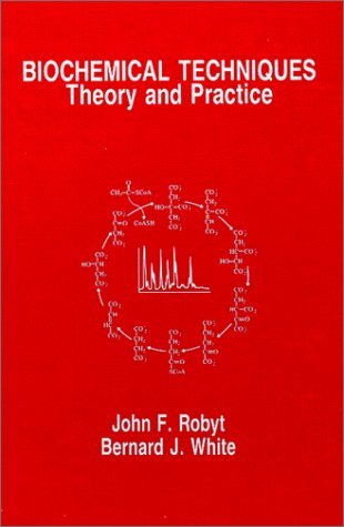 Biochemical Techniques: Theory and Practice by John F. Robyt (1990-01-30)