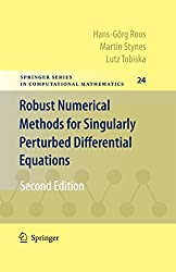 Robust Numerical Methods for Singularly Perturbed Differential Equations: Convection-Diffusion-Reaction and Flow Problems: 24 (Springer Series in Computational Mathematics)