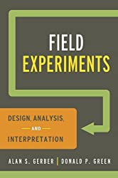 Field Experiments: Design, Analysis, and Interpretation: Written by Alan S. Gerber, 2012 Edition, Publisher: W. W. Norton & Company [Paperback]