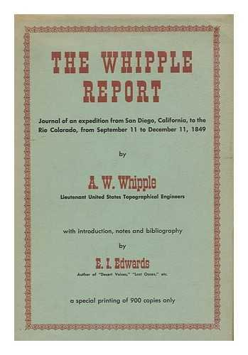 The Whipple Report : journal of an expedition from San Diego, California, to the Rio Colorado, from Sept. 11 to Dec. 11, 1849 / by A.W. Whipple ; with iIntroduction, notes and bibliography by E. I. Edwards