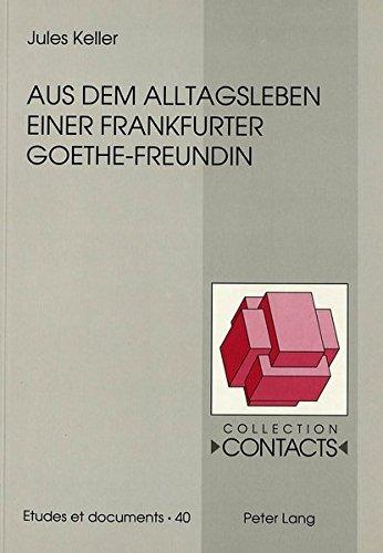 Aus dem Alltagsleben einer Frankfurter Goethe-Freundin: Unveröffentlichte Briefe der Anna Elisabeth Schönemann geborene d'Orville an ihre Tochter Lili in Strassburg (1778-1782) (Collection Contacts)
