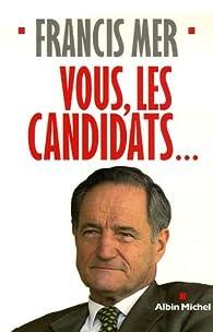 Vous, les candidats... par Francis Mer