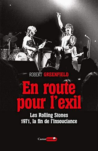 En route pour l'exil - Les Rolling Stones : 1971, la fin de l'insouciance par Robert Greenfield