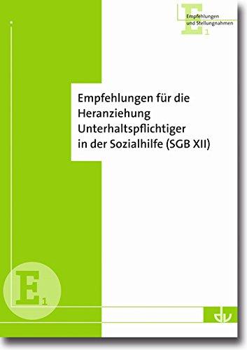 Empfehlungen für die Heranziehung Unterhaltspflichtiger in der Sozialhilfe (SGB XII): Aus der Reihe Empfehlungen und Stellungnahmen, Band E1