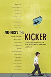 And Here's the Kicker: Conversations with 21 Top Humor Writers on their Craft by Mike Sacks (2009-07-08)