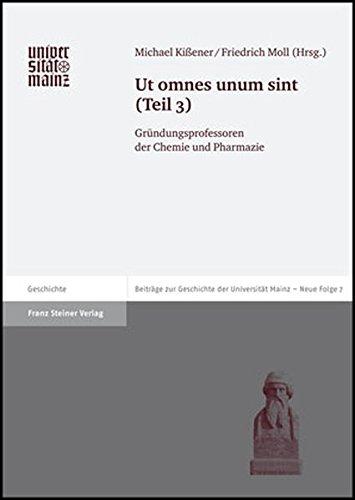 Ut omnes unum sint, Tl.3 : Gründungsprofessoren der Chemie und Pharmazie (Beitrage Zur Geschichte der Johannes Gutenberg-Universitat M) (Beiträge zur ... Mainz, Neue Folge, Band 7) Buch-Cover
