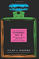 [ THE SECRET OF CHANEL NO. 5 THE BIOGRAPHY OF A SCENT BY MAZZEO, TILAR J.](AUTHOR)HARDBACK