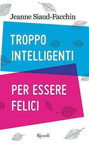Troppo intelligenti per essere felici (Italian Edition)