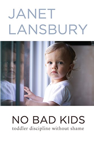 No Bad Kids: Toddler Discipline Without Shame por Janet Lansbury