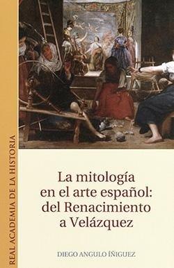 La mitología en el arte español: del Renacimiento a Velázquez. (Otras publicaciones.)