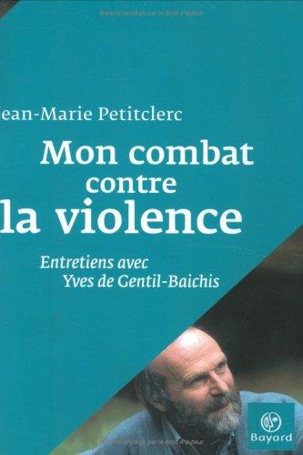Mon combat contre la violence : Entretiens avec Yves de Gentil-Baichis