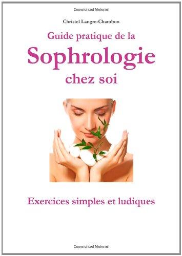 Guide De La Sophrologie Chez Soi : Exercices Simples Et Ludiques par Christel Langre-Chambon