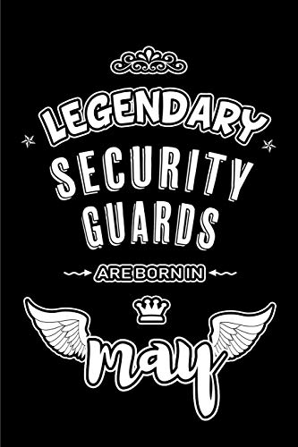 Legendary Security Guards are born in May: Blank Lined 6x9 Love your Security Guards Journal/Notebooks as Appreciation ... coworkers, assistants, bosses,friends & famil -