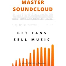 Music Business : How To Use Soundcloud To Get Real Targeted Fans And Sell More Music: The Quickest & Easiest Way To Gather real Super Fans (Music career guide) (English Edition)