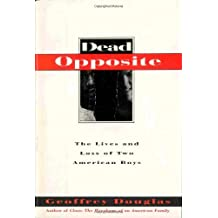 Dead Opposite: The Lives and Loss of Two American Boys by Geoffrey Douglas (1994-12-02)