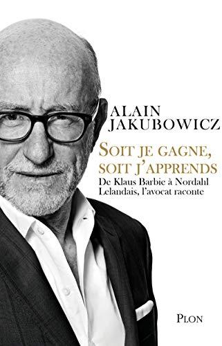 Soit je gagne, soit j'apprends par Alain JAKUBOWICZ