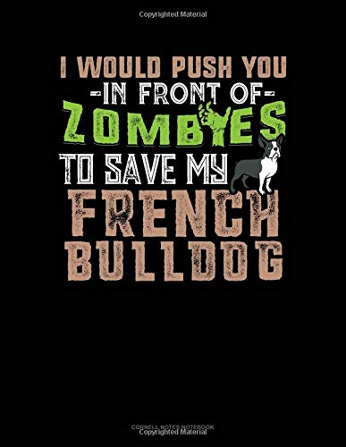 I Would Push You In Front Of Zombies To Save My French Bulldog: Cornell Notes Notebook por Jeryx Publishing