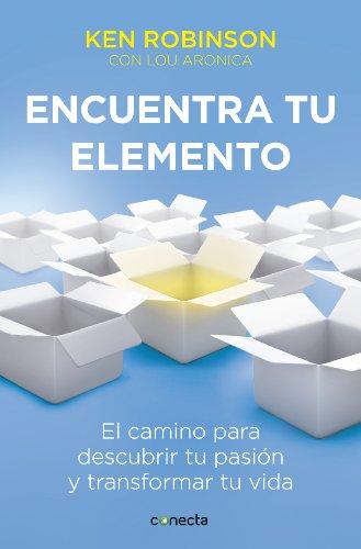 Descargar Libro Encuentra tu elemento: El camino para descubrir tu pasión y transformar tu vida de Ken Robinson