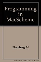 Programming in MacScheme: Trade Edition by Eisenberg, Michael, Clinger, William, Hartheimer, Ann (1990) Paperback