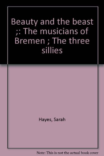 Beauty and the beast ; The musicians of Bremen ; The three sillies