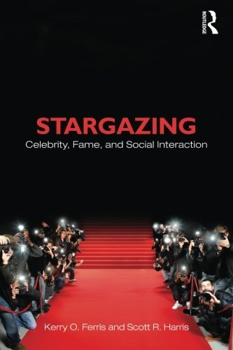 Stargazing: Celebrity, Fame, and Social Interaction (Contemporary Sociological Perspectives) by Kerry O. Ferris (2010-12-22)