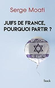 Juifs de France, pourquoi partir ? par Serge Moati