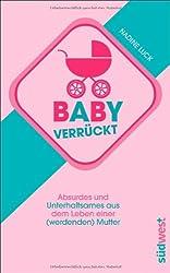 Babyverrückt: Absurdes und Unterhaltsames aus dem Leben einer (werdenden) Mutter
