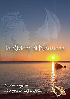 La Riviera di Nausicaa: Tra storia e leggenda, alla scoperta del Golfo di Squillace di [Lo Giacco, Palmiro]