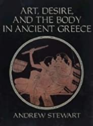 Art, Desire and the Body in Ancient Greece by Andrew Stewart (1998-08-28)