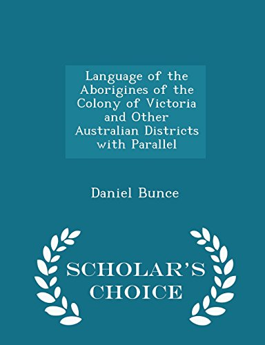 Language of the Aborigines of the Colony of Victoria and Other Australian Districts with Parallel - Scholar's Choice Edition