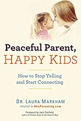 [(Peaceful Parent, Happy Kids : How to Stop Yelling and Start Connecting)] [Author: Laura Markham Dr, PhD] published on (January, 2013)