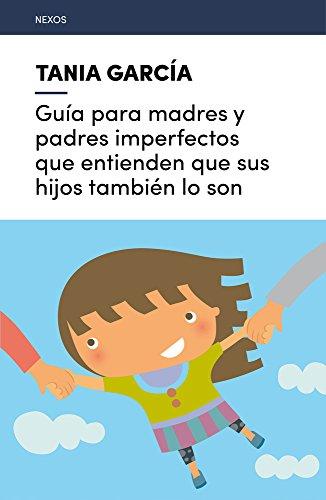 Guía para madres y padres imperfectos (Nexos) por Tania García-Caro Sánchez