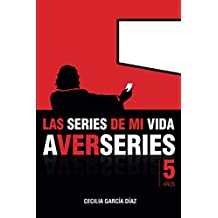 Las series de mi vida: Cinco años de A VER SERIES (Spanish Edition)