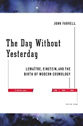The Day Without Yesterday: Lemaitre, Einstein, and the Birth of Modern Cosmology by John Farrell (2005-10-05)