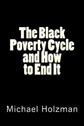 The Black Poverty Cycle and How to End It by Michael H. Holzman Ph.D. (2013-01-10)