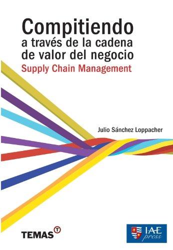 Compitiendo a través de la cadena de valor del negocio: Supply Chain Management (1) por Julio Sánchez Loppacher