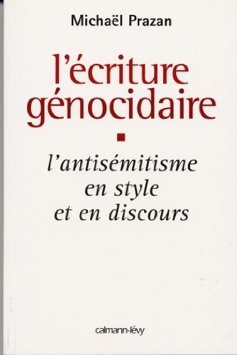 L'Écriture génocidaire : L'Antisémitisme en style et en discours, de l'affaire Dreyfus au 11 septembre 2001 (Sciences Humaines et Essais)