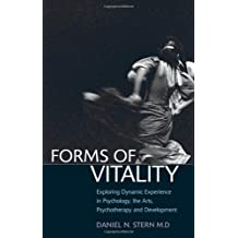 Forms of Vitality: Exploring Dynamic Experience in Psychology, the Arts, Psychotherapy, and Development by Daniel N. Stern (2010-05-06)
