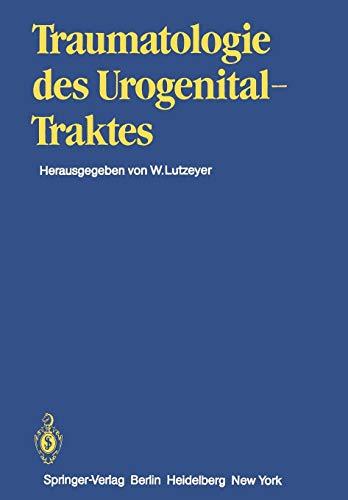 Traumatologie des Urogenitaltraktes (Handbuch der Urologie   Encyclopedia of Urology   Encyclopedie d'Urologie, Band 14)