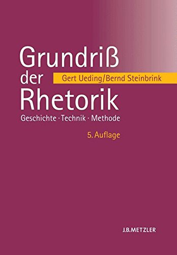 Grundriß der Rhetorik: Geschichte – Technik – Methode