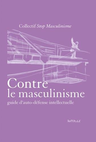 Contre le masculinisme - guide d'auto-defense intellectuelle