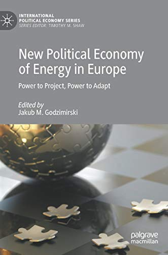 New Political Economy of Energy in Europe: Power to Project, Power to Adapt (International Political Economy Series) - Power Adapt