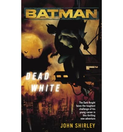 [(Batman(tm): Dead White)] [by: John Shirley]