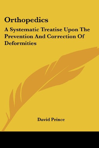 Orthopedics: A Systematic Treatise Upon the Prevention and Correction of Deformities