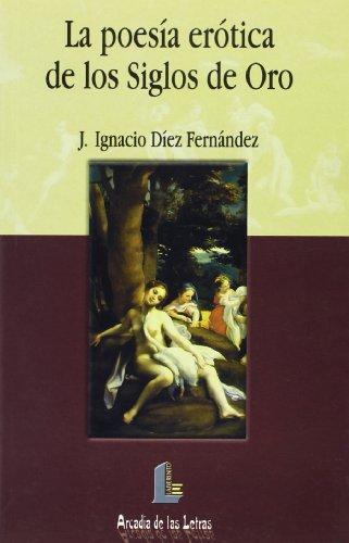 Poesía erótica en los Siglos de Oro, la (Arcadia de las letras)