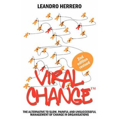 [(Viral Change: The Alternative to Slow, Painful and Unsuccessful Management of Change in Organisations )] [Author: Herrero Leandro] [Jul-2008]