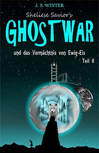 Sheliese Savior's Ghostwar: und das Vermächtnis von Ewig-Eis / Teil 2 von [Jessylynn Sidney Winter]