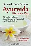 Ayurveda für jeden Tag: Die sanfte Heilweise für vollkommene Gesundheit und Wohlbefinden